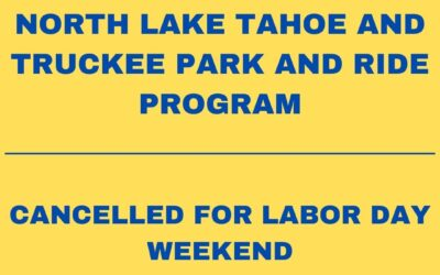 NORTH LAKE TAHOE AND TRUCKEE PARK AND RIDE PROGRAM CANCELLEDFOR LABOR DAY WEEKEND